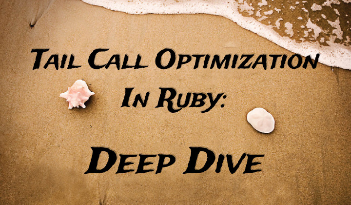 Tail Call Optimization in Ruby: Deep Dive